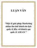 """Đề tài """"Một số giải pháp Marketing nhằm thu hút khách du lịch quốc tế đến với khách sạn quốc tế ASEAN """""""