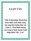 """Đề tài """"Một số giải pháp Marketing hoàn thiện xuất khẩu nông sản sang thị trường khu vực Châu Á- Thái Bình Dương của Công ty kinh doanh Xuất nhập khẩu Việt - Lào"""""""