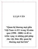 Quan hệ thương mại giữa Việt Nam và EU  trong 10 năm qua (1990 - 2000) và đề ra triển vọng và những giải pháp cho việc  thúc đẩy quan hệ thương mại hai bên