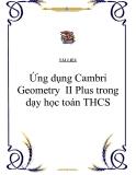 Ứng dụng Cambri Geometry  II Plus trong dạy học toán THCS