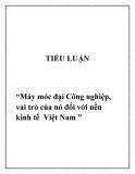 """Đề tài  """"Máy móc đại Công nghiệp, vai trò của nó đối với nền kinh tế  Việt Nam """""""