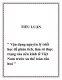 """Đề tài """" Vận dụng nguyên lý triết học để phân tích, làm rõ thực trạng của nền kinh tế Việt Nam trước xu thế toàn cầu hoá """""""