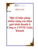 """Tiểu luận: """"Một số biện pháp nhằm nâng cao hiệu quả kinh doanh ở Công ty CPTM Tuấn Khanh"""""""