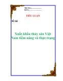 """Tiểu luận:  """" Xuất khẩu thủy sản Việt Nam tiềm năng và thực trạng """""""