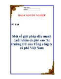 """Luận văn: """" Một số giải pháp đẩy mạnh xuất khẩu cà phê vào thị trường EU của Tổng công ty cà phê Việt Nam """""""