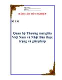 """Luận văn: """" Quan hệ Thương mai giữa Việt Nam và Nhật Bản thực trạng và giải pháp """""""