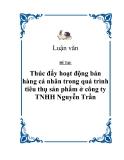 """Đề tài """"Thúc đẩy hoạt động bán hàng cá nhân trong quá trình tiêu thụ sản phẩm ở công ty TNHH Nguyễn Trần"""""""