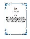 """Đề tài """"Một số giải pháp phát triển thị trường hàng hoá của tỉnh Vĩnh Phúc đến năm 2010"""""""