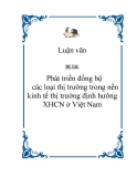 """Đề Tài:   """" Phát triển đồng bộ các loại thị trường trong nền kinh tế thị trường định hướng XHCN ở Việt Nam"""""""