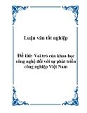Luận văn tốt nghiệp: Vai trò của khoa học công nghệ đối với sự phát triển công nghiệp Việt Nam