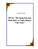 """Đề tài  """"Đa dạng hoá loại hình dịch vụ Ngân hàng ở Việt Nam"""""""