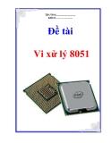 """Đề tài """" Vi xử lý 8051"""""""