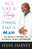 Act like a lady - Think like a man (By Steve Harvey)