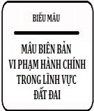 Danh mục mẫu biểu xử phạt vi phạm hành chính lĩnh vực đất đai