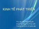 Bài giảng môn Kinh tế phát triển - ThS. Bùi Thị Thanh Huyền