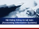 Bài giảng về Hệ thống thông tin kế toán - Chương 1