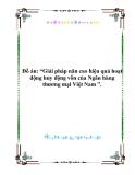 Luận văn tốt nghiệp: Giải pháp nâng cao hiệu quả hoạt động huy động vốn của Ngân hàng thương mại Việt Nam