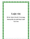 Luận văn:  Một số vấn đề về xây dựng thương hiệu cho mặt hàng cà phê Việt Nam