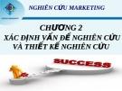 Nghiên cứu Marketing - Chương 2 - Xác định vấn đề nghiện cứu và thiết kế nghiên cứu