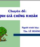 Bài giảng Chuyên đề về Định giá chứng khoán - ThS.Lê Hoàng Vinh