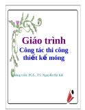 Giáo trình: Công tác thi công thiết kế móng - PGS. TS. Nguyễn Bá Kế