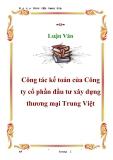 Luận văn : Công tác kế toán của Công ty cổ phần đầu tư xây dựng thương mại Trung Việt