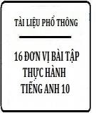 16 Đơn vị bài tập thực hành tiếng Anh 10