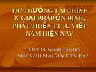 Thuyết trình Thị trường tài chính và giải pháp ổn định, phát triển thị trường tài chính Việt Nam hiện nay