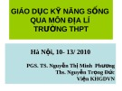 Bài giảng Giáo dục kỹ năng sống qua môn Địa lí trường THPT (Viện KHGD Việt Nam) - PGS. TS. Nguyễn Thị Minh Phương, Ths. Nguyễn Trọng Đức