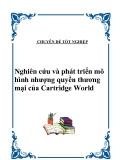 Chuyên đề tốt nghiệp : Nghiên cứu và phát triển mô hình nhượng quyền thương mại của Cartridge World