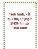 Luận văn: Tình hình, kết quả hoạt động ở BHXH thị xã Thái Bình