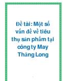 Đề tài: Một số vấn đề về tiêu thụ sản phẩm tại công ty May Thăng Long