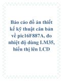 Báo cáo đồ án thiết kế kỹ thuật căn bản về pic16F887A, đo nhiệt độ dùng LM35, hiển thị lên LCD