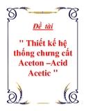 """Đề  tài """" Thiết kế hệ thống chưng cất Aceton –Acid Acetic """""""