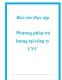 Báo cáo thực tập: Phương pháp trả lương tại công ty CVC.