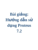 Bài giảng: Hướng dẫn sử dụng Proteus 7.2