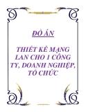 ĐỒ ÁN - THIẾT KẾ MẠNG LAN CHO 1 CÔNG TY, DOANH NGHIỆP, TỔ CHỨC