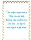 Tiểu luận: nghiên cứu Phật giáo và ảnh hưởng của nó đến nền văn hóa - xã hội và con người Việt Nam