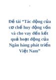 """Đề tài """"Tác động của cơ chế huy động vốn và cho vay đến kết quả hoạt động của Ngân hàng phát triển Việt Nam"""""""