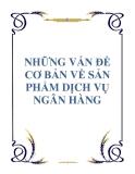NHỮNG VẤN ĐỀ CƠ BẢN VỀ SẢN PHẨM DỊCH VỤ NGÂN HÀNG