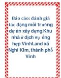 Báo cáo: đánh giá tác động môi trường dự án xây dựng Khu nhà ở dịch vụ  ổng hợp VinhLand xã Nghi Kim, thành phố Vinh