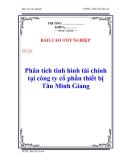Báo cáo tốt nghiệp: Phân tích tình hình tài chính tại công ty cổ phần thiết bị Tân Minh Giang