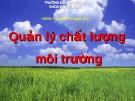 Bài giảng: Quản lý chất lượng môi trường (CBGD: Nguyễn Thị Ngọc Anh)