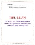 """Tiểu luận """"Gia nhập ASEAN năm 1995- Một đích đến thành công trên con đường đổi mới tư duy đối ngoại của Việt Nam"""""""