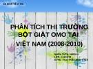 PHÂN TÍCH THỊ TRƯỜNG BỘT GIẶT OMO TẠI  VIỆT NAM (2008-2010)