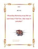 Đề tài: Hoạt động Marketing trong lĩnh vực ngân hàng ở Việt Nam , thực trạng và giải pháp