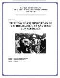 Tiểu luận Tư tưởng Hồ Chí Minh: Tư tưởng Hồ Chí Minh về vấn đề văn hóa đạo đức và xây dựng con người mới