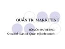 Bài giảng Quản trị marketing - Bộ môn Marketing