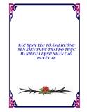 XÁC ĐỊNH YẾU TỐ ẢNH HƯỞNG ĐẾN KIẾN THỨC-THÁI ĐỘ-THỰC HÀNH CỦA BỆNH NHÂN CAO HUYẾT ÁP