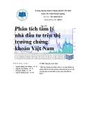 """Đề tài """"  Phân tích tâm lý nhà đầu tư trên thị trường chứng khoán Việt Nam """""""